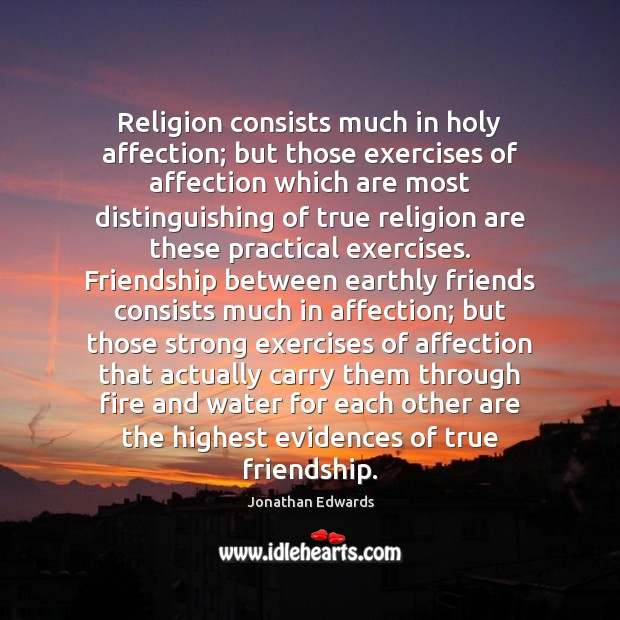 Image, Religion consists much in holy affection; but those exercises of affection which