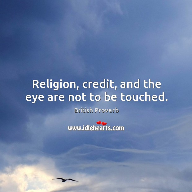 Religion, credit, and the eye are not to be touched. Image