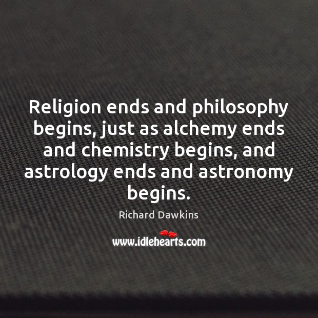 Image, Religion ends and philosophy begins, just as alchemy ends and chemistry begins,