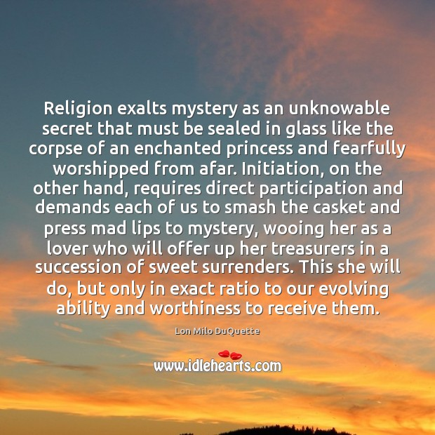 Image, Religion exalts mystery as an unknowable secret that must be sealed in