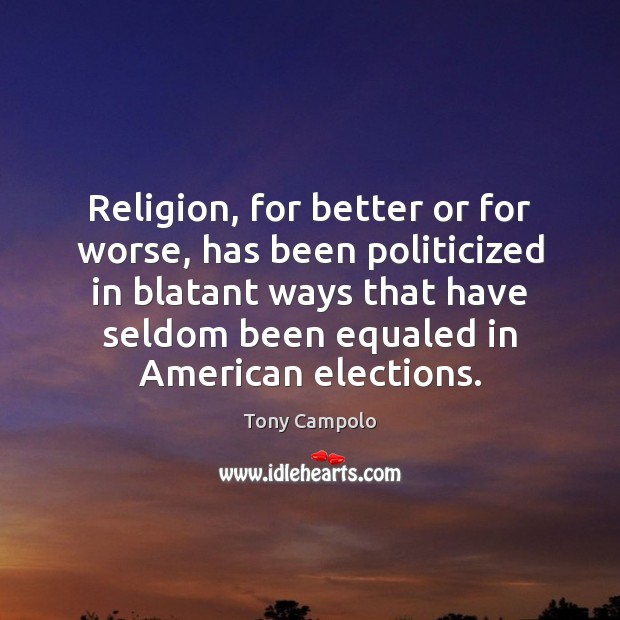 Image, Religion, for better or for worse, has been politicized in blatant ways