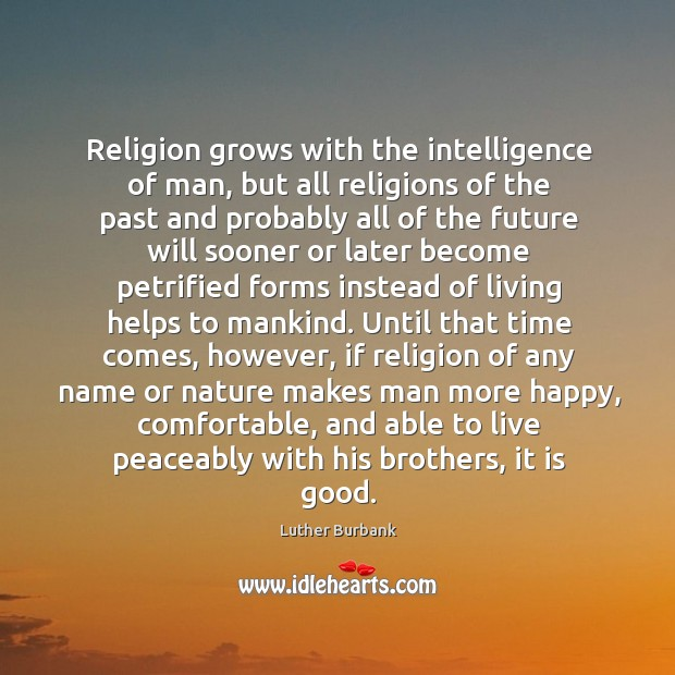 Religion grows with the intelligence of man, but all religions of the Image