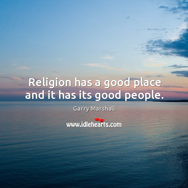 Religion has a good place and it has its good people. Image