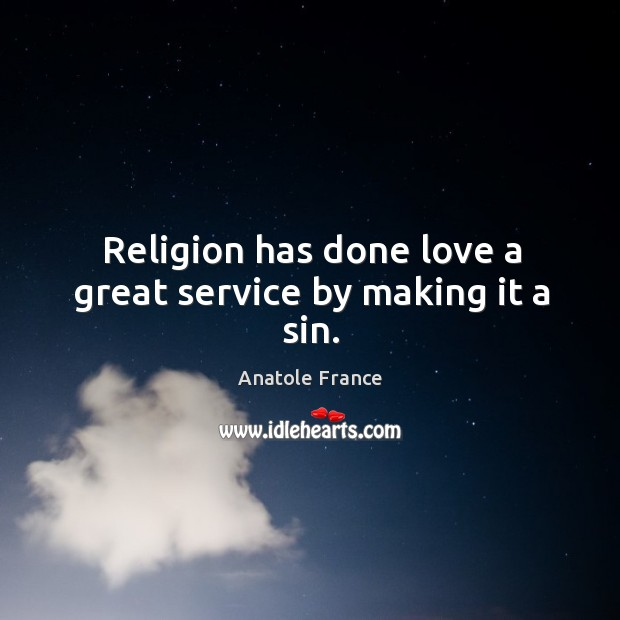 Religion has done love a great service by making it a sin. Image