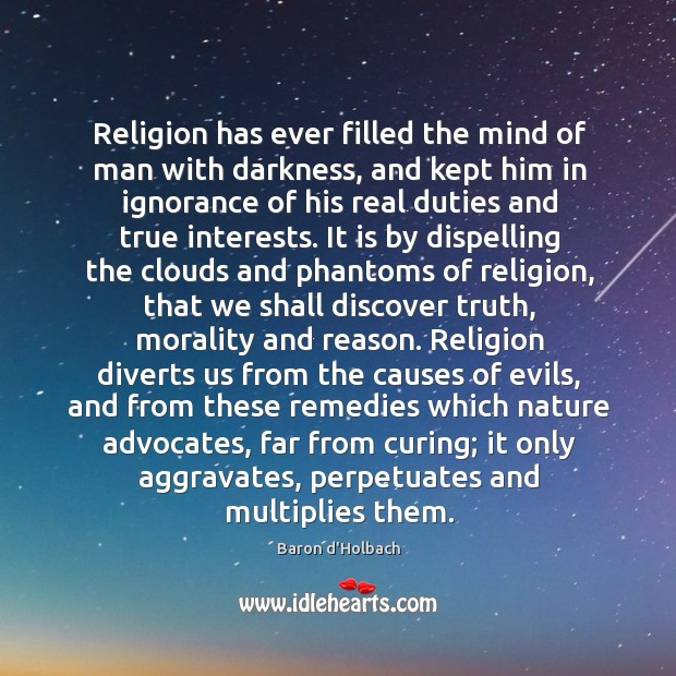 Religion has ever filled the mind of man with darkness, and kept Image