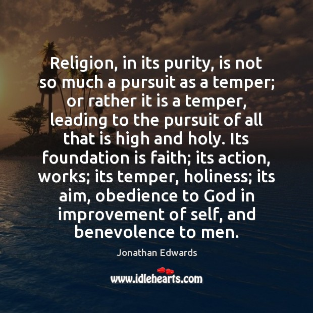 Image, Religion, in its purity, is not so much a pursuit as a