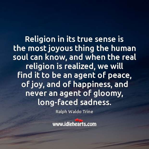 Religion in its true sense is the most joyous thing the human Religion Quotes Image