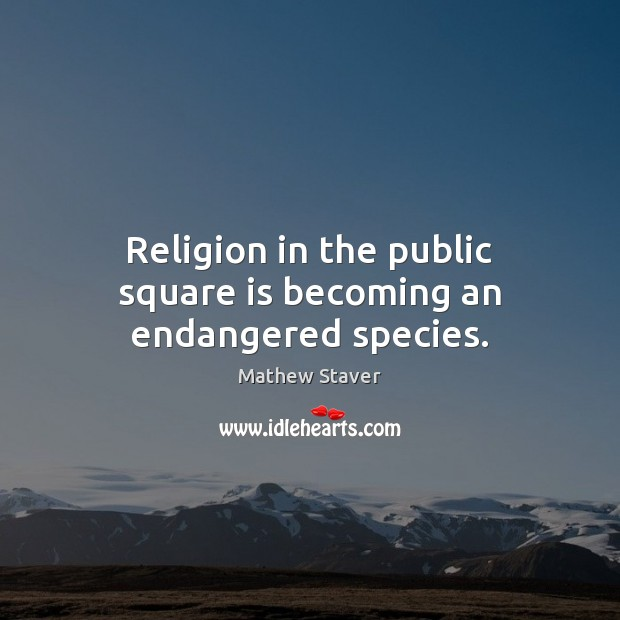 Religion in the public square is becoming an endangered species. Image