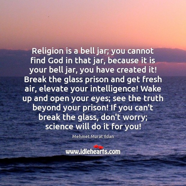 Image, Religion is a bell jar; you cannot find God in that jar,