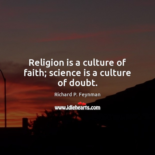 Religion is a culture of faith; science is a culture of doubt. Image