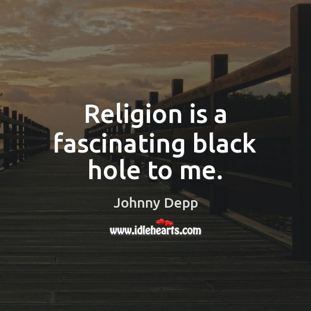 Image, Religion is a fascinating black hole to me.
