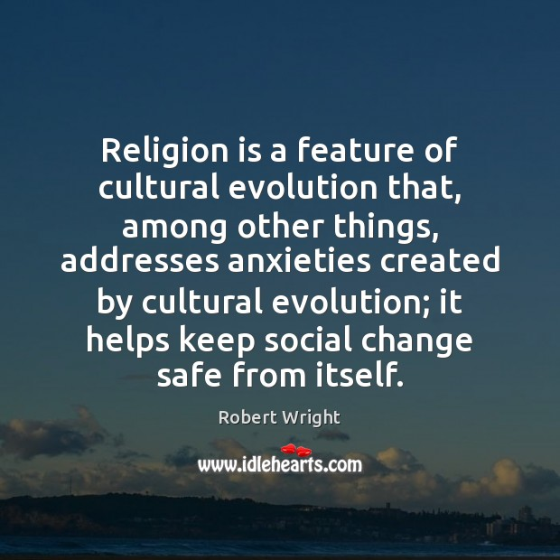 Religion is a feature of cultural evolution that, among other things, addresses Robert Wright Picture Quote