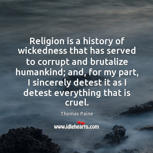 Image, Religion is a history of wickedness that has served to corrupt and