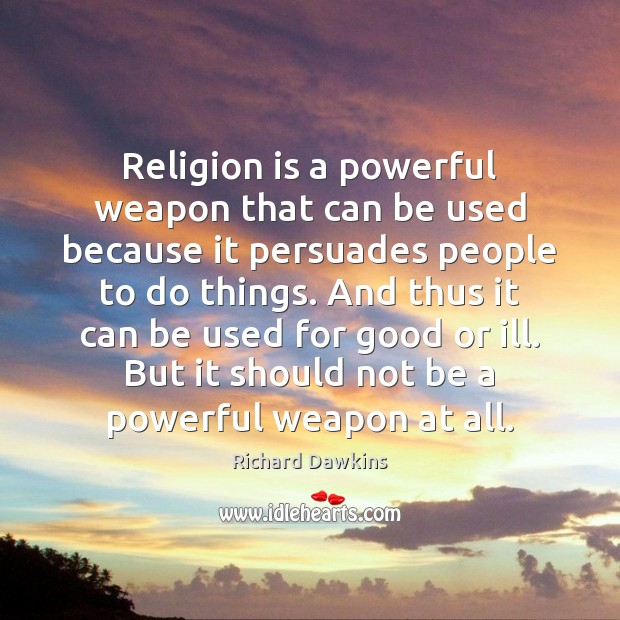 Religion is a powerful weapon that can be used because it persuades Image
