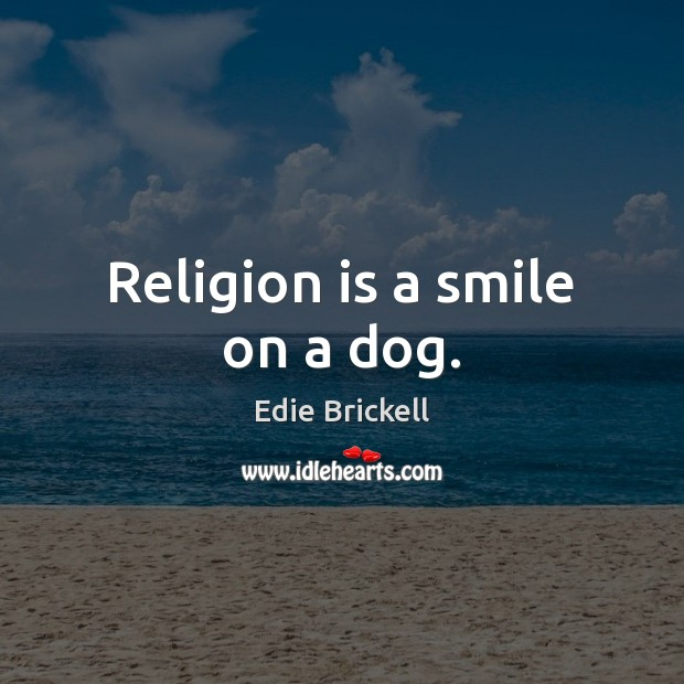 Image, Religion is a smile on a dog.