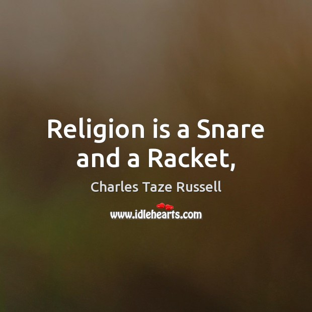 Religion is a Snare and a Racket, Charles Taze Russell Picture Quote