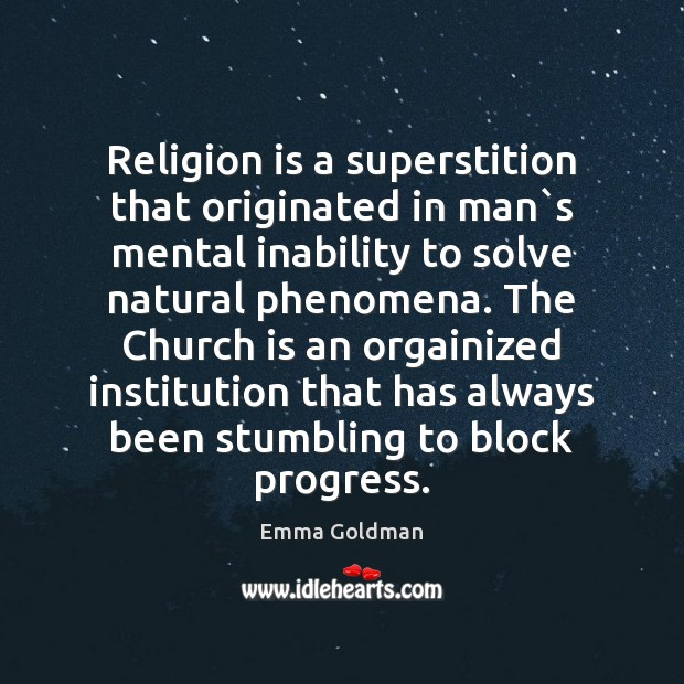 Religion is a superstition that originated in man`s mental inability to Religion Quotes Image