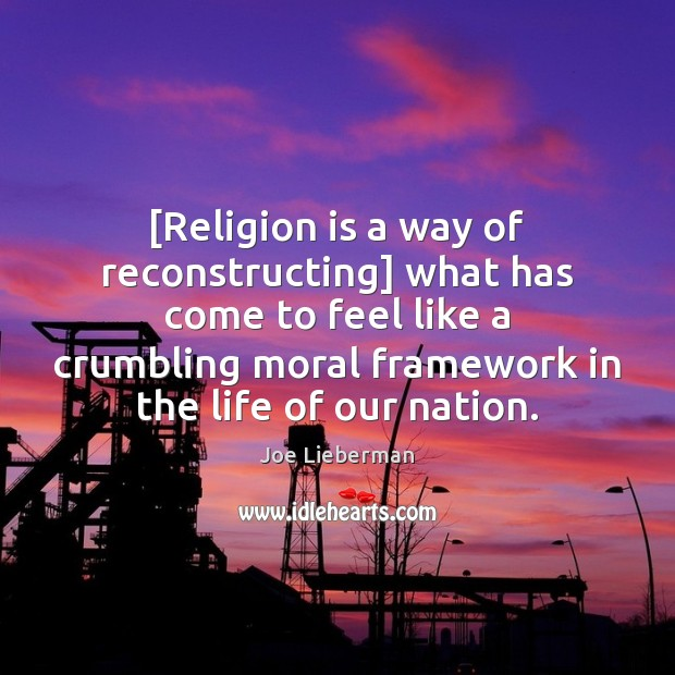 [Religion is a way of reconstructing] what has come to feel like Joe Lieberman Picture Quote