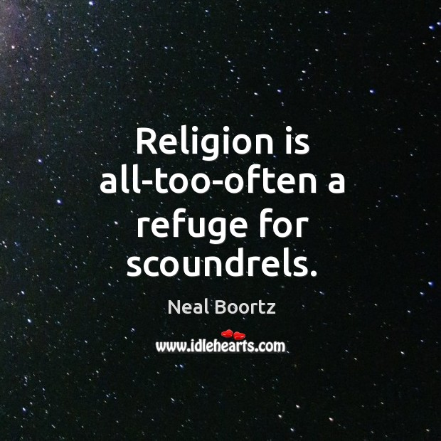 Religion is all-too-often a refuge for scoundrels. Neal Boortz Picture Quote