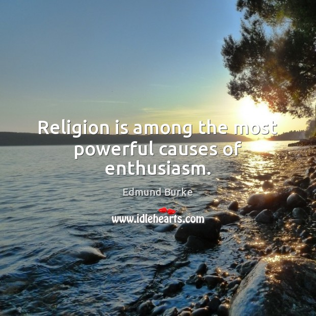 Image, Religion is among the most powerful causes of enthusiasm.