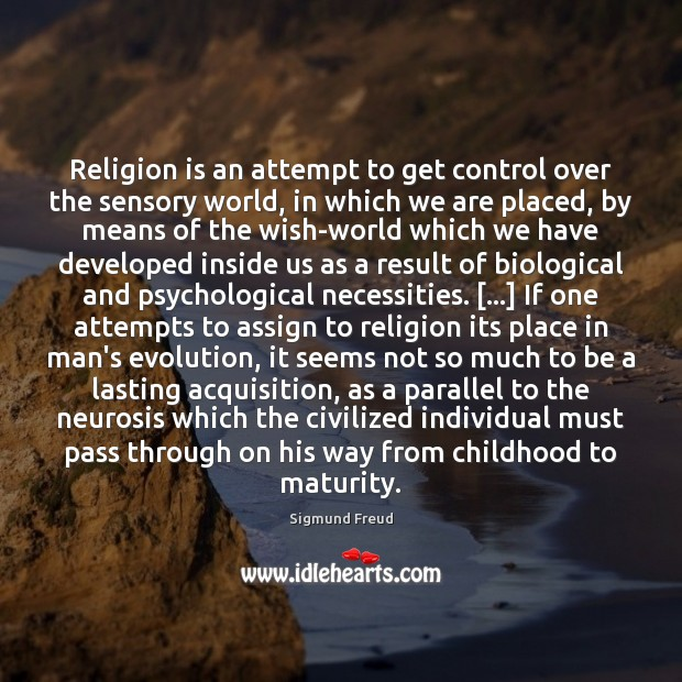 Religion is an attempt to get control over the sensory world, in Religion Quotes Image