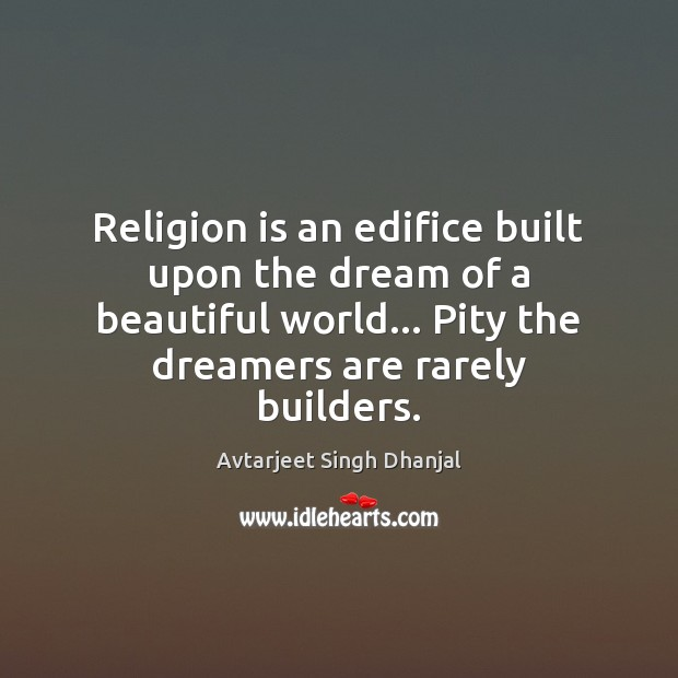 Image, Religion is an edifice built upon the dream of a beautiful world…