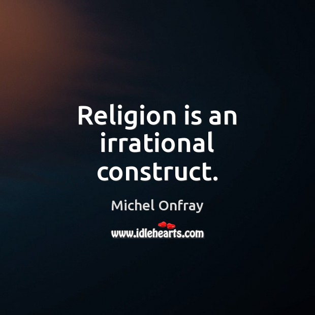 Religion is an irrational construct. Religion Quotes Image
