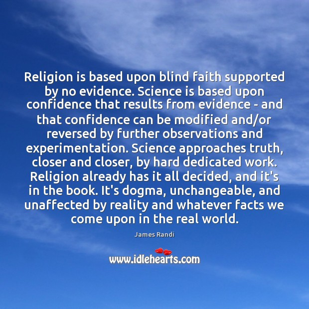 Religion is based upon blind faith supported by no evidence. Science is Image