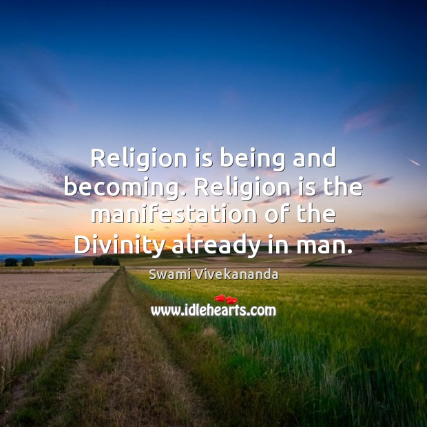 Religion is being and becoming. Religion is the manifestation of the Divinity Religion Quotes Image