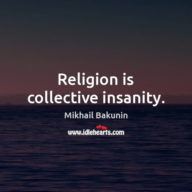 Image, Religion is collective insanity.