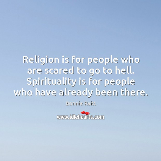 Religion is for people who are scared to go to hell. Spirituality is for people who have already been there. Image