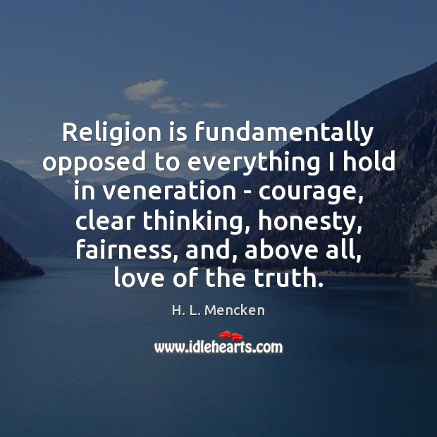Religion is fundamentally opposed to everything I hold in veneration – courage, Religion Quotes Image