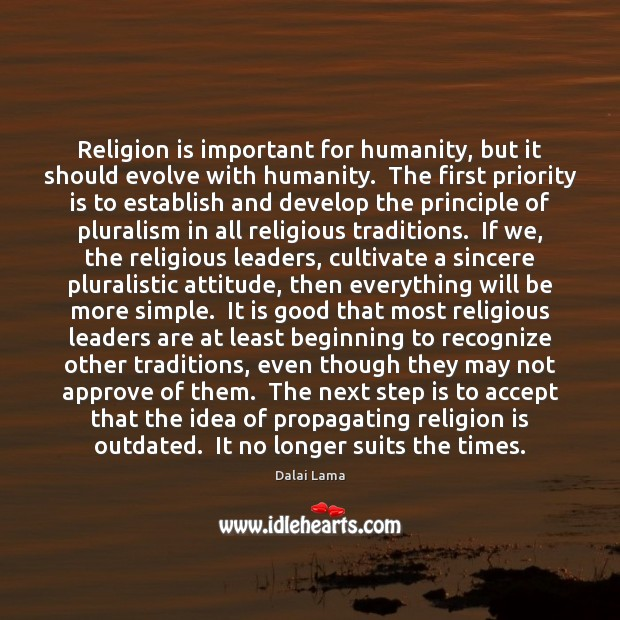 Image, Religion is important for humanity, but it should evolve with humanity.  The