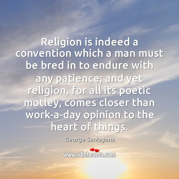 Image, Religion is indeed a convention which a man must be bred in