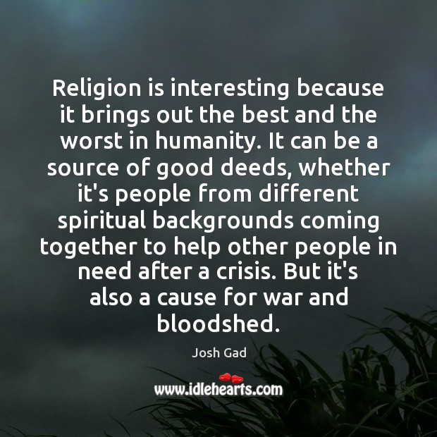 Religion is interesting because it brings out the best and the worst Image