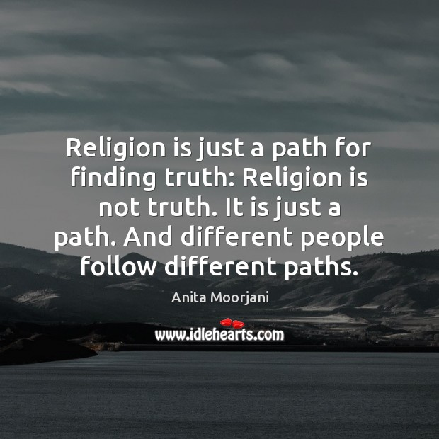 Religion is just a path for finding truth: Religion is not truth. Image