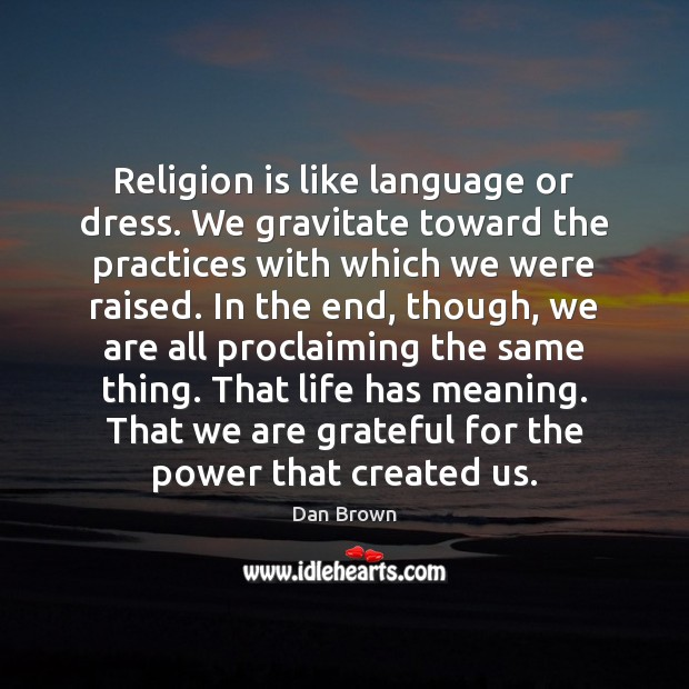 Religion is like language or dress. We gravitate toward the practices with Dan Brown Picture Quote