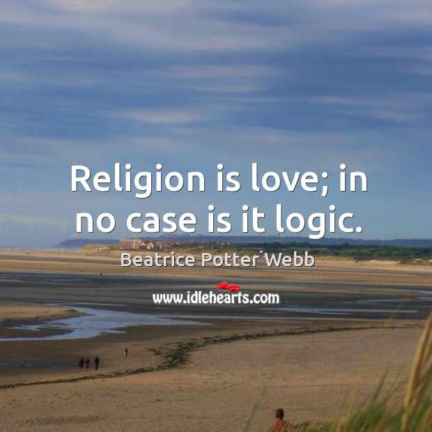 Image, Religion is love; in no case is it logic.