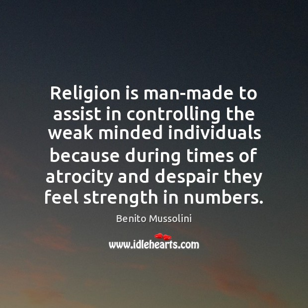 Religion is man-made to assist in controlling the weak minded individuals because Religion Quotes Image