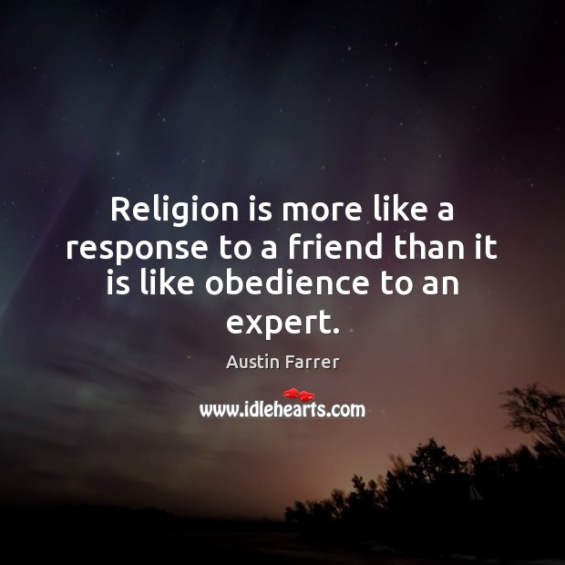 Image, Religion is more like a response to a friend than it is like obedience to an expert.