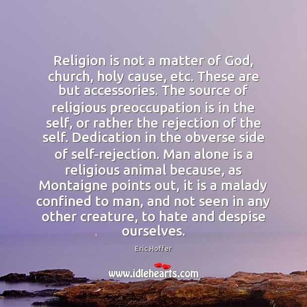 Image, Religion is not a matter of God, church, holy cause, etc. These