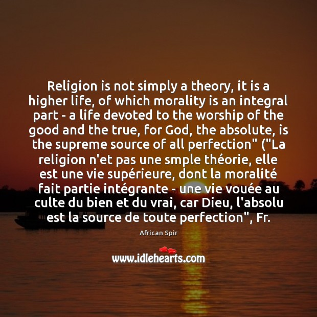 Religion is not simply a theory, it is a higher life, of African Spir Picture Quote