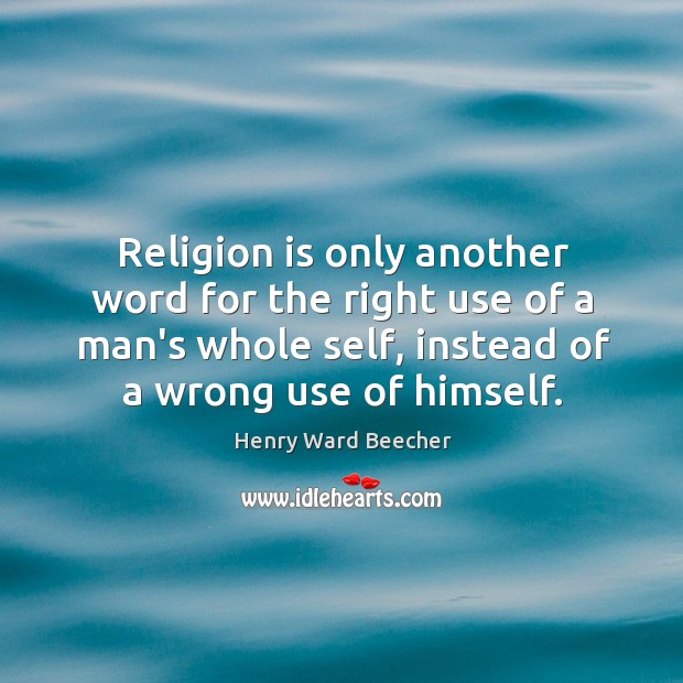 Religion is only another word for the right use of a man's Image