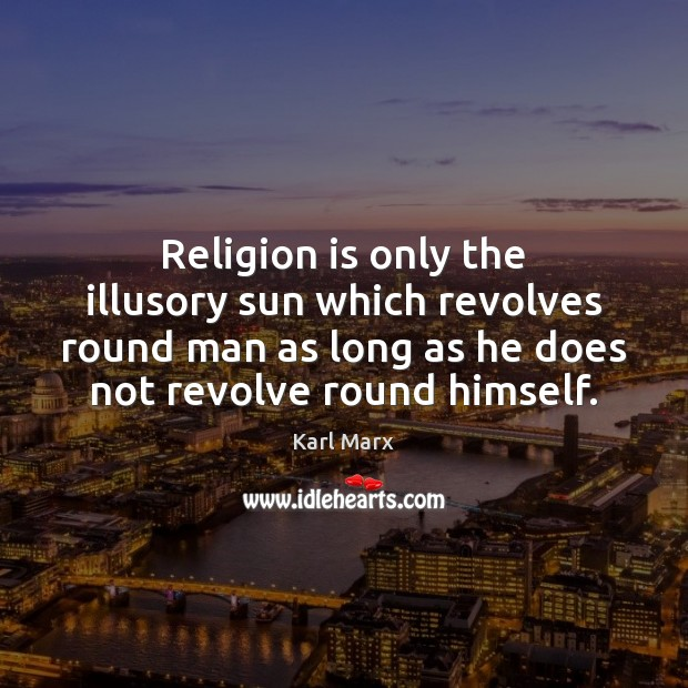 Image, Religion is only the illusory sun which revolves round man as long
