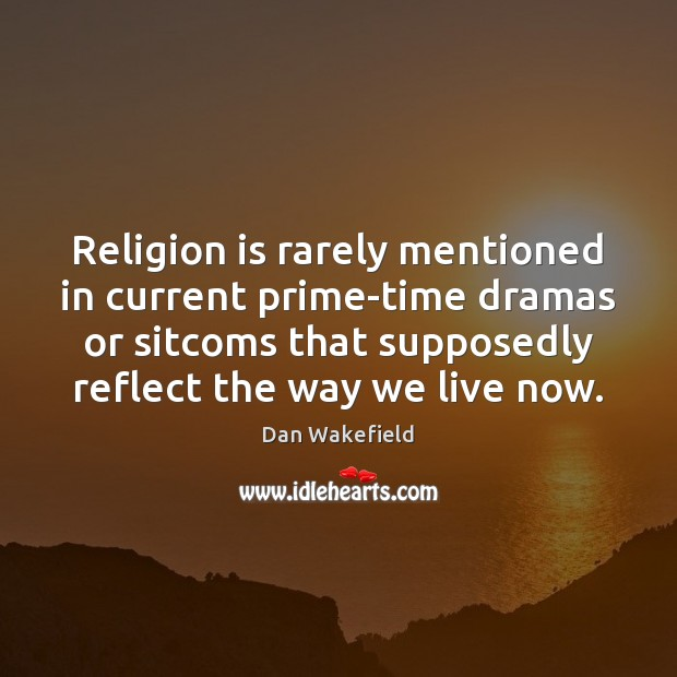 Religion is rarely mentioned in current prime-time dramas or sitcoms that supposedly Religion Quotes Image