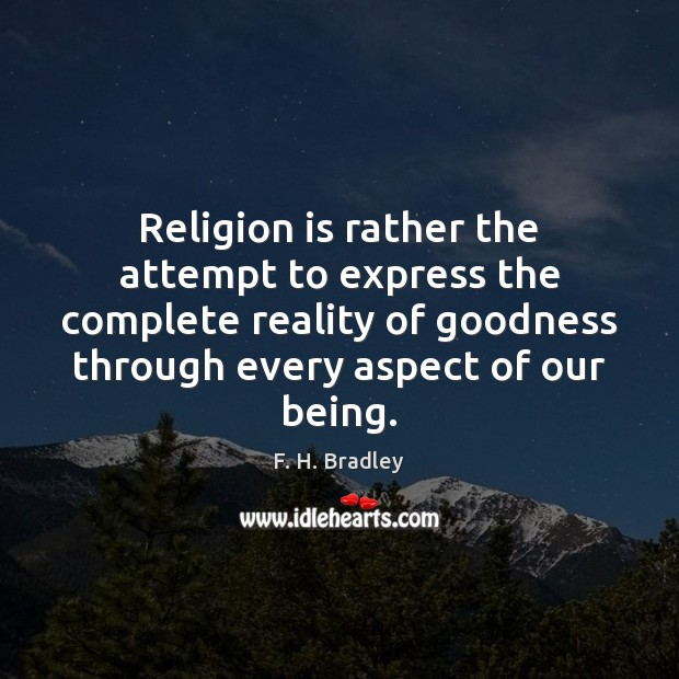 Religion is rather the attempt to express the complete reality of goodness Reality Quotes Image