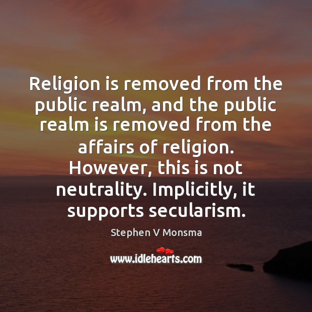 Image, Religion is removed from the public realm, and the public realm is