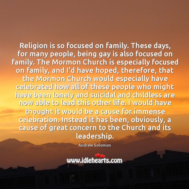 Religion is so focused on family. These days, for many people, being Image