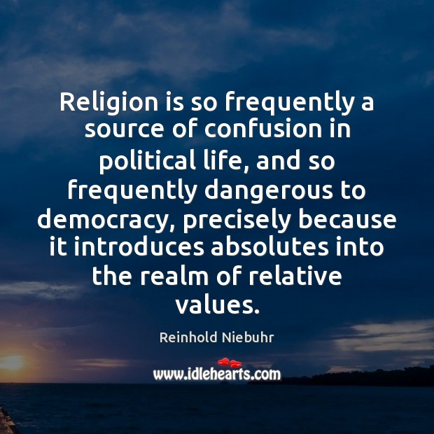 Religion is so frequently a source of confusion in political life, and Religion Quotes Image