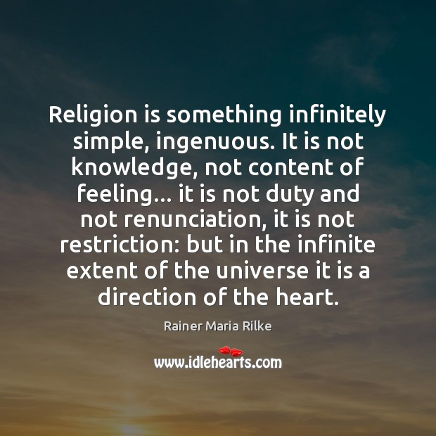 Image, Religion is something infinitely simple, ingenuous. It is not knowledge, not content